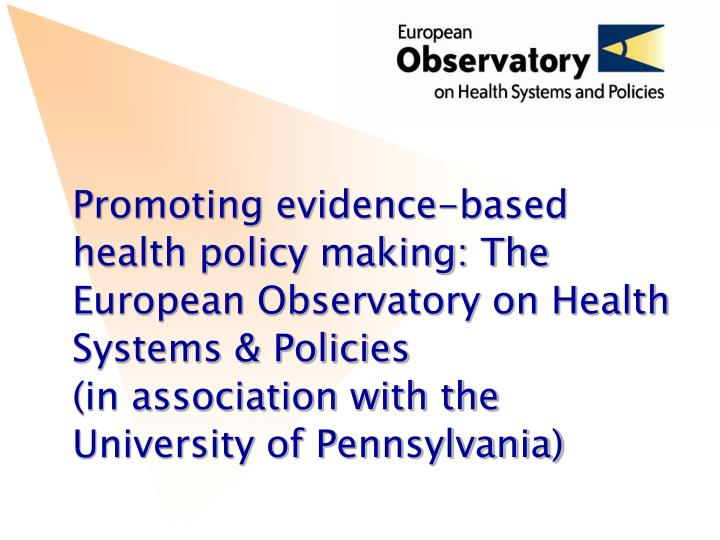 Promoting evidence-based health policy making: The European Observatory on Health Systems & Policies
