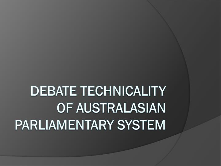 debate technicality of australasian parliamentary system n.