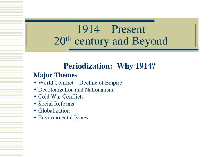 1914 present 20 th century and beyond