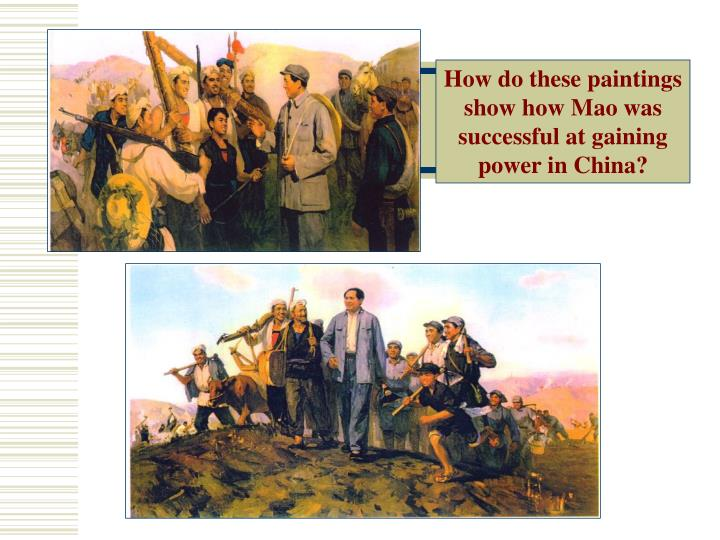How do these paintings show how Mao was successful at gaining power in China?