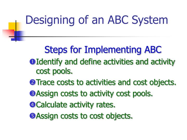 activity based costs implementation for a Activity-based costing is the most accurate, but it is also the most difficult and costly to implement it is more suited to businesses with high overhead costs that manufacture products, rather.