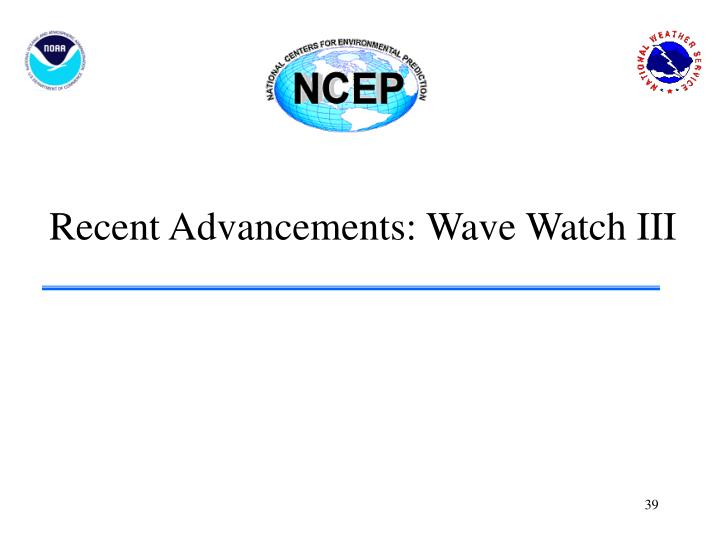 Recent Advancements: Wave Watch III