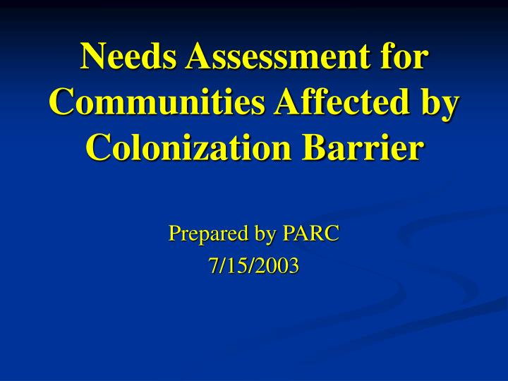 Needs assessment for communities affected by colonization barrier