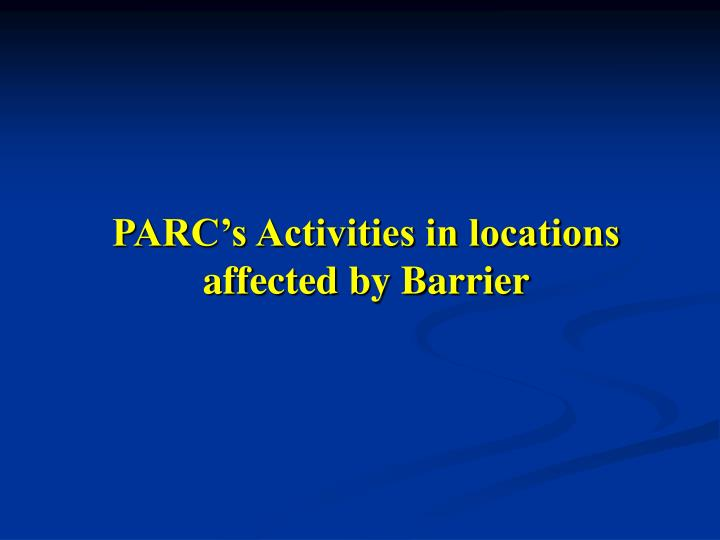 PARC's Activities in locations affected by Barrier