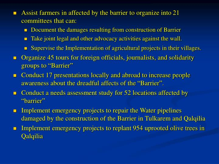 Assist farmers in affected by the barrier to organize into 21 committees that can: