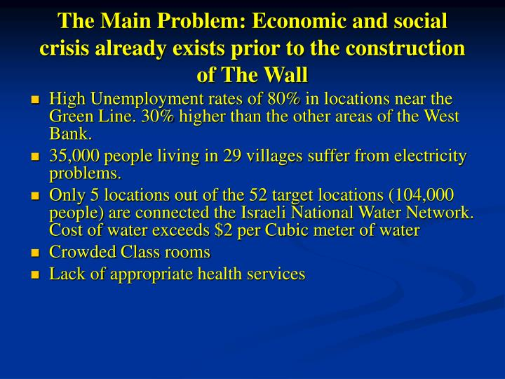 The Main Problem: Economic and social crisis already exists prior to the construction of The Wall