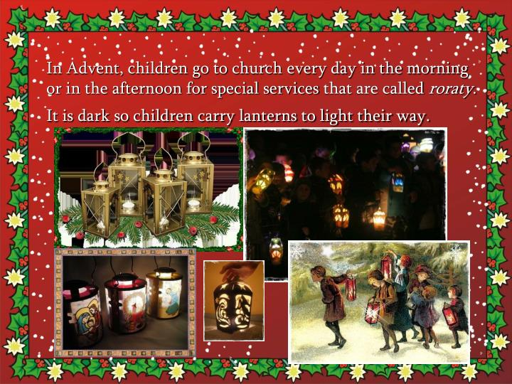 In Advent, children go to church every day in the morning or in the afternoon for special services
