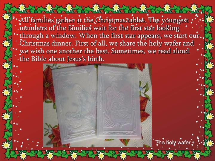 All families gather at the Christmas tables. The youngest members of the families wait for the first star looking through a window. When the first star appears,