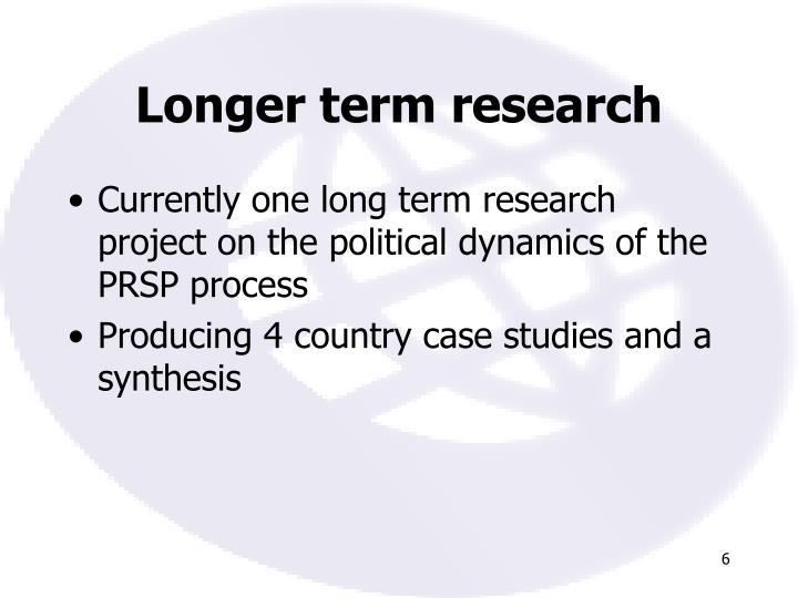 Longer term research