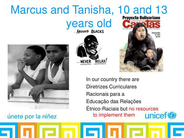 Marcus and Tanisha, 10 and 13  years old