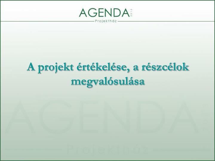 A projekt értékelése, a részcélok megvalósulása