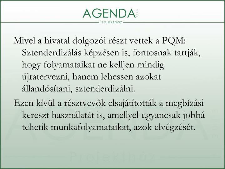 Mivel a hivatal dolgozói részt vettek a PQM: Sztenderdizálás képzésen is, fontosnak tartják, hogy folyamataikat ne kelljen mindig újratervezni, hanem lehessen azokat állandósítani, sztenderdizálni.