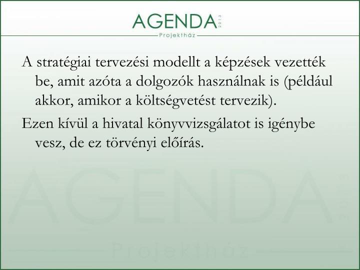A stratégiai tervezési modellt a képzések vezették be, amit azóta a dolgozók használnak is (például akkor, amikor a költségvetést tervezik).