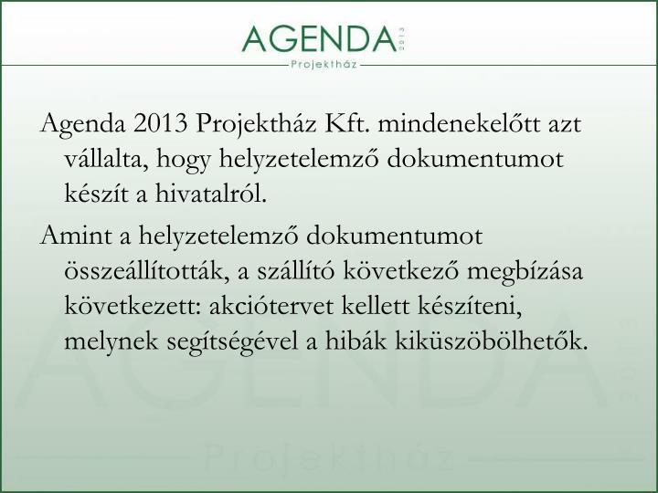 Agenda 2013 Projektház Kft. mindenekelőtt azt vállalta, hogy helyzetelemző dokumentumot készít a hivatalról.