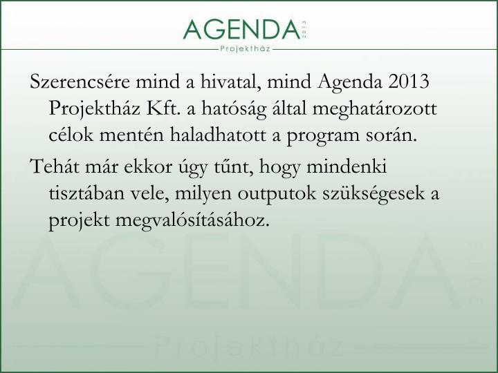 Szerencsére mind a hivatal, mind Agenda 2013 Projektház Kft. a hatóság által meghatározott célok mentén haladhatott a program során.