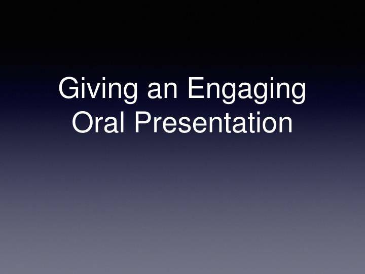 giving an engaging oral presentation n.