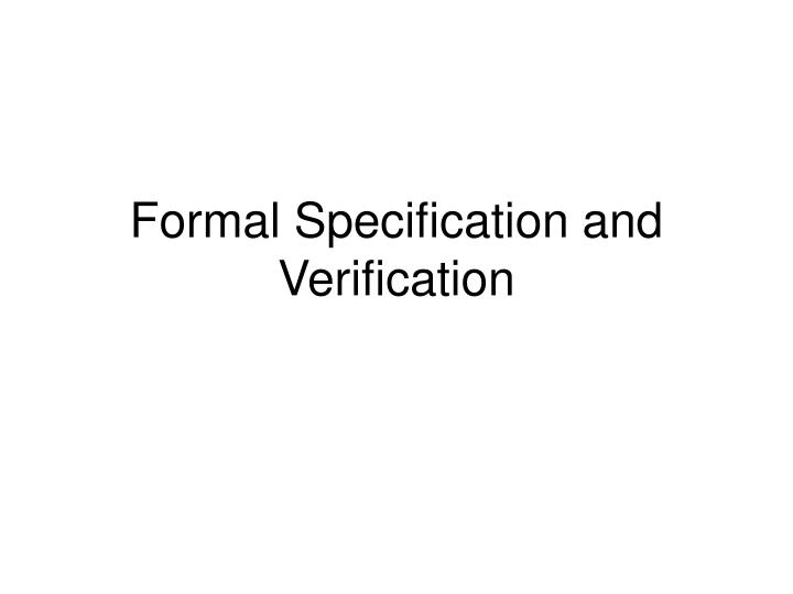 Formal specification and verification