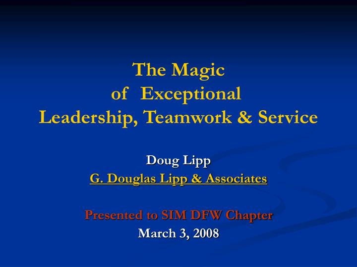 the magic of exceptional leadership teamwork service n.