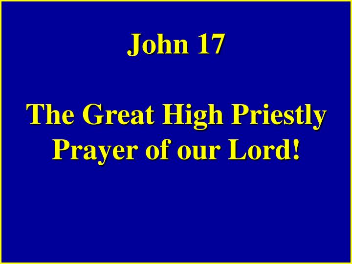 John 17 the great high priestly prayer of our lord