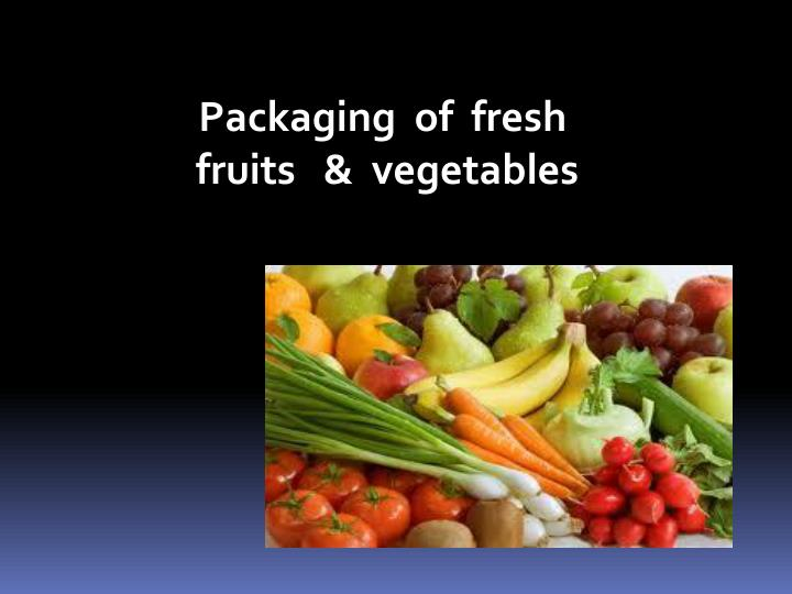 PPT - Packaging of fresh fruits & vegetables PowerPoint