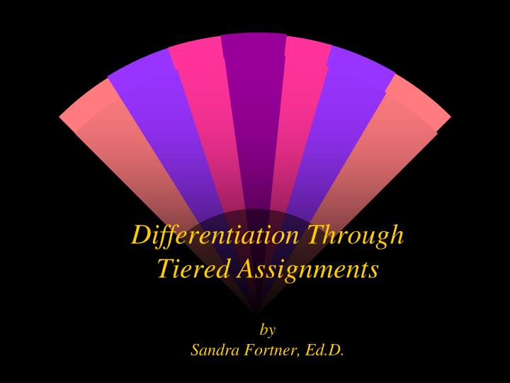 differentiation through tiered assignments by sandra fortner ed d n.