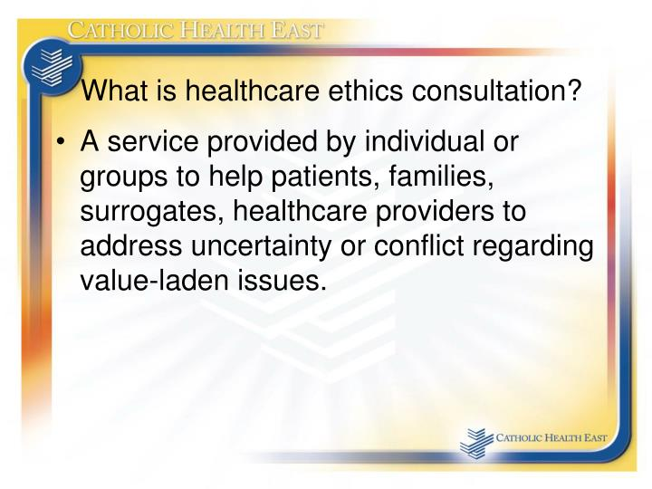 What is healthcare ethics consultation?