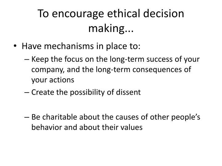 To encourage ethical decision making...