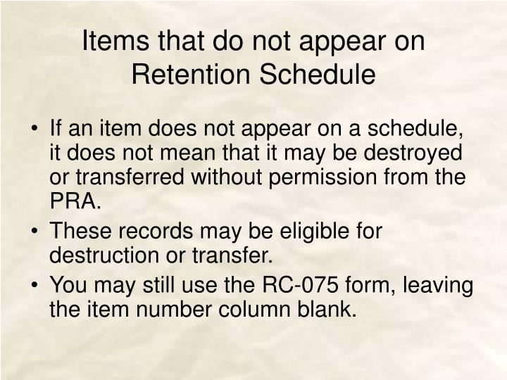 Items that do not appear on Retention Schedule