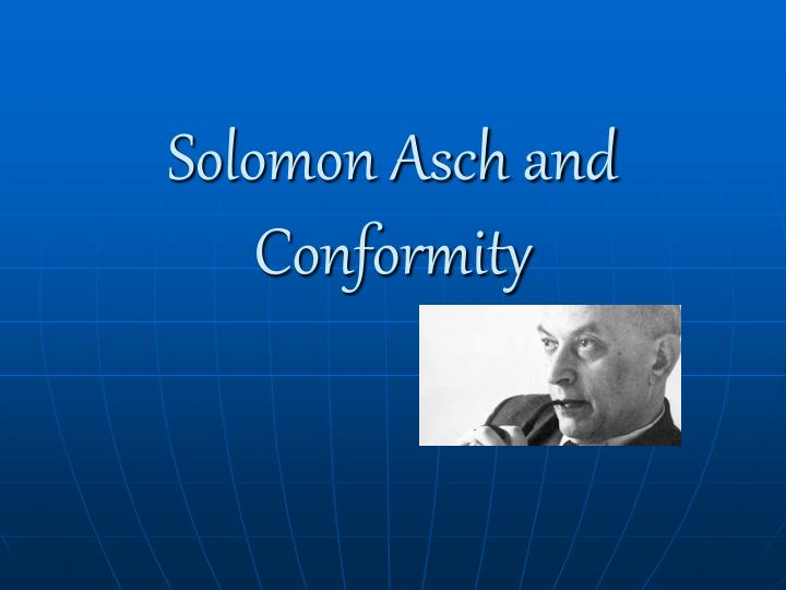 solomon e asch s opinions and social Exactly what is the effect of the opinions of others on our own, and how strong is the urge toward social conformity these are the two main questions that spurred the widely-known and influential research of solomon asch.