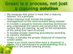 green is a process not just a cleaning solution
