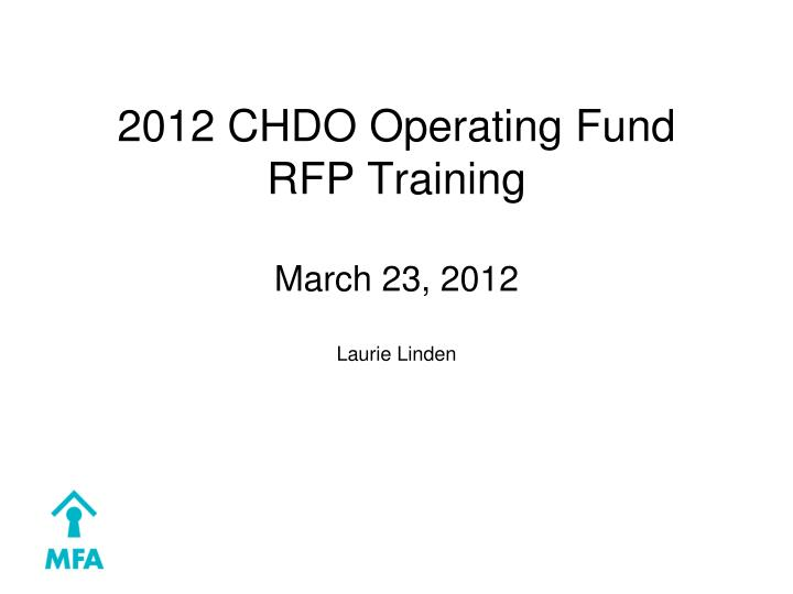 2012 chdo operating fund rfp training march 23 2012 laurie linden