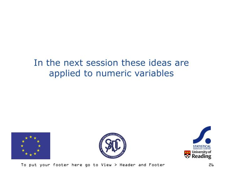In the next session these ideas are  applied to numeric variables