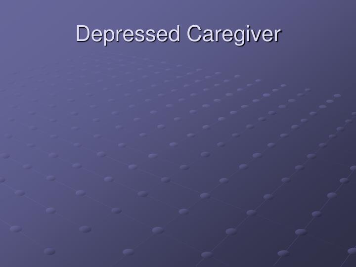 Depressed Caregiver
