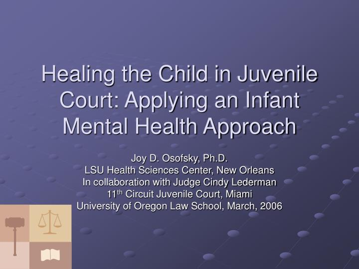 Healing the child in juvenile court applying an infant mental health approach