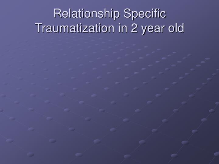 Relationship Specific Traumatization in 2 year old