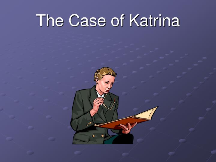 The Case of Katrina