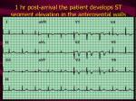 1 hr post arrival the patient develops st segment elevation in the anteroseptal walls