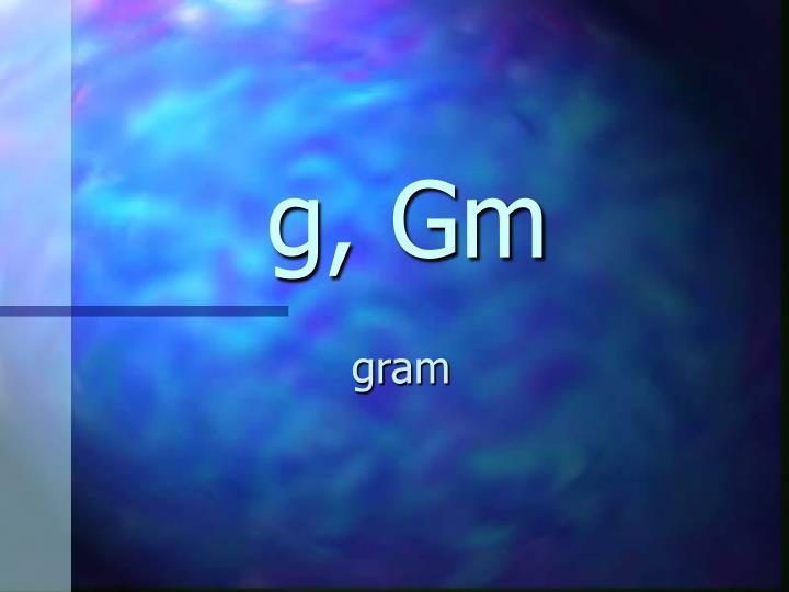 g, Gm