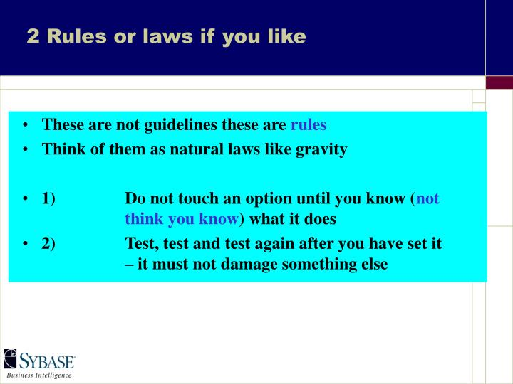 2 Rules or laws if you like