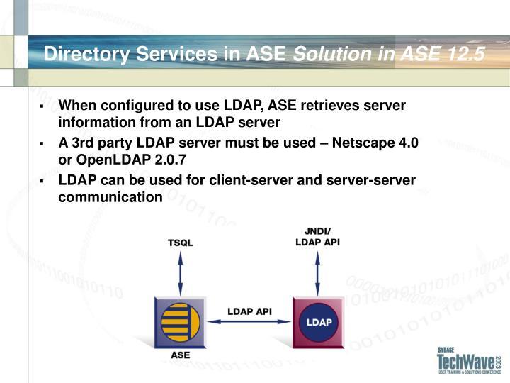 When configured to use LDAP, ASE retrieves server information from an LDAP server