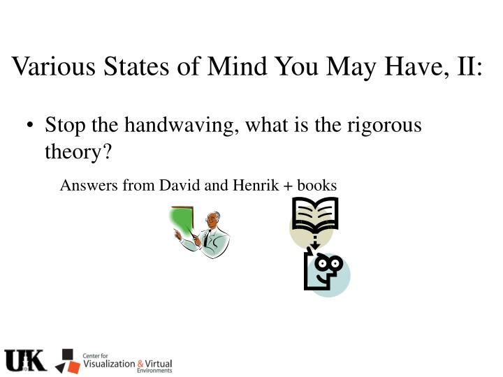 Various States of Mind You May Have, II: