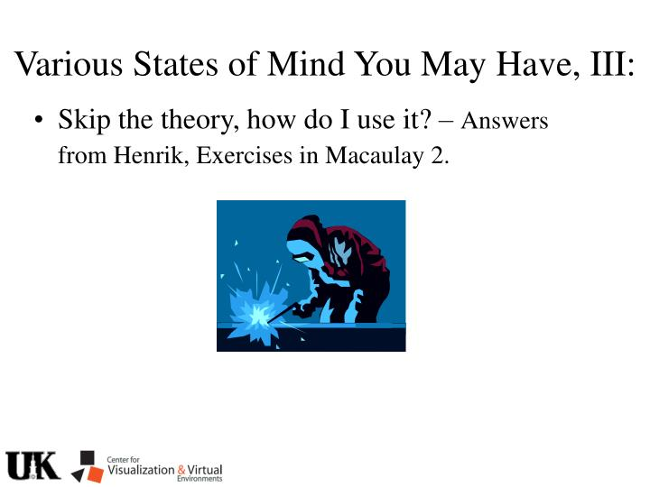 Various States of Mind You May Have, III: