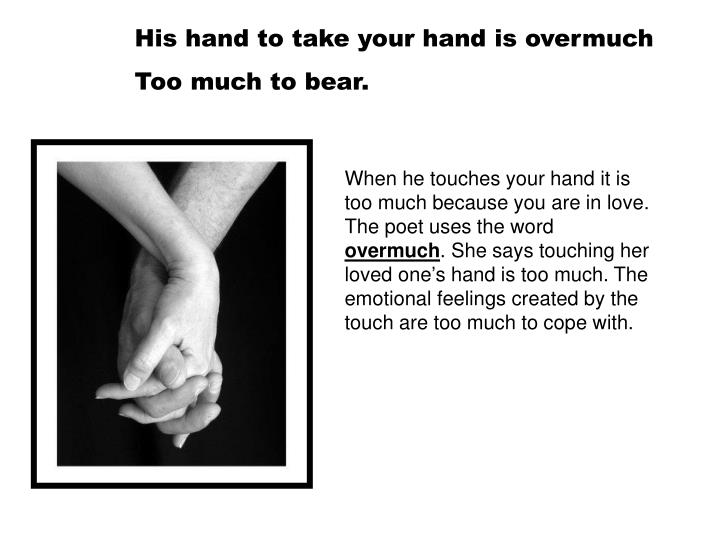 His hand to take your hand is overmuch