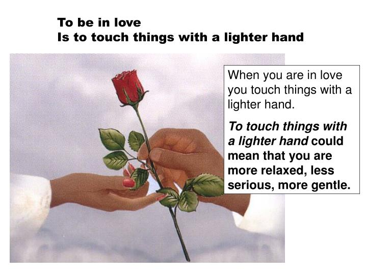 To be in love