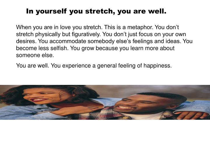 In yourself you stretch, you are well.