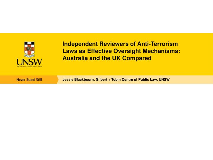 Ppt jessie blackbourn gilbert tobin centre of public law unsw independent reviewers of anti terrorism laws as effective oversight toneelgroepblik Choice Image