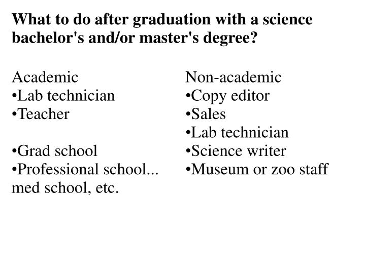 What to do after graduation with a science bachelor's and/or master's degree?