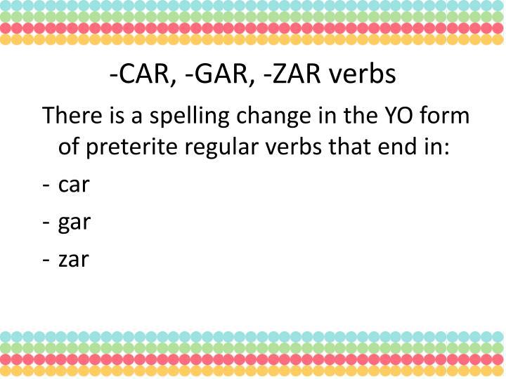-CAR, -GAR, -ZAR verbs