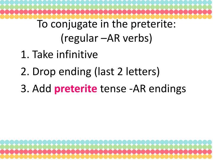 To conjugate in the preterite regular ar verbs