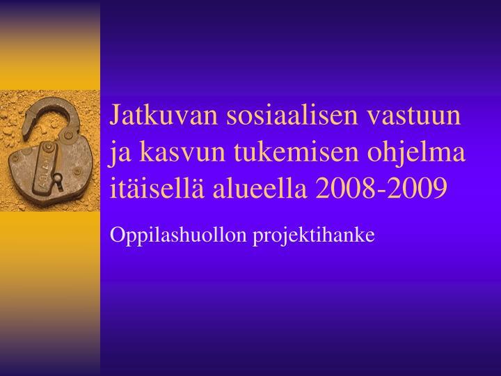 Jatkuvan sosiaalisen vastuun ja kasvun tukemisen ohjelma itäisellä alueella 2008-2009